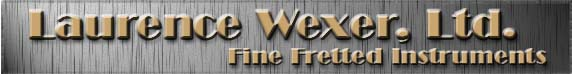 Laurence Wexer, Ltd.  Fine Fretted Instruments